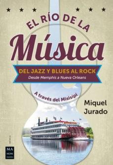 El Rio De La Musica : Del Jazz Y Blues Al Rock Jurado Miquel