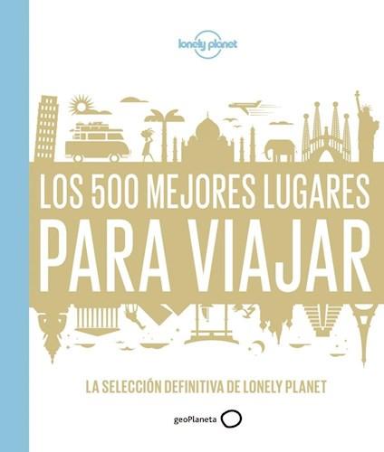 Los 500 Mejores Lugares Para Viajar Aa.Vv