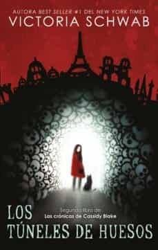 Los Tuneles De Huesos  ( Libro 2 De La Saga La Ciudad De Los Fantasmas ) Schwab Victoria