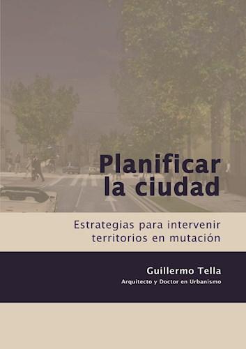 Planificar La Ciudad Tella Guillermo >