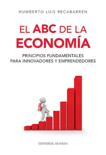 El Abc De La Economia. Principios Fundamentales Para Innovadores Y Emprende Recabarren Humberto
