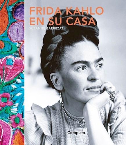 Frida Kahlo En Su Casa Barbezat Suzanne