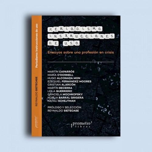 Periodismo : Instrucciones De Uso .Ensatos Sobre Una Profesion En Crisis Sietecase Reynaldo