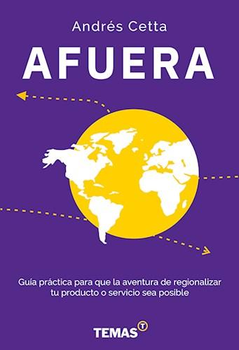 Afuera .Guia Practica Para Que La Aventura De Regionalizar Tu Producto Cetta Andres