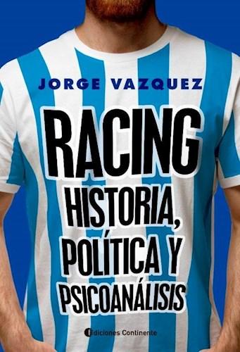 Racing . Historia , Politica Y Psicoanalisis Vazquez Jorge
