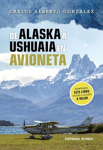 De Alaska A Ushuaia En Avioneta Gonzalez Carlos Alberto