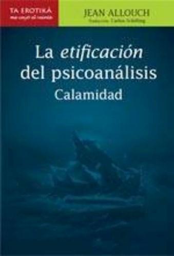 La Etificacion Del Psicoanalisis Allouch Jean