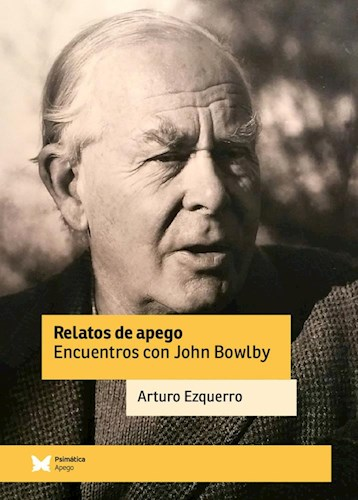 Relatos De Apego, Encuentros Con John Bowlby Ezquerro Arturo