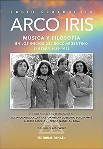 Arco Iris .Musica Y Filosofia En Los Inicios Del Rock Argentino 1969-1975 Scaturchio Fabio